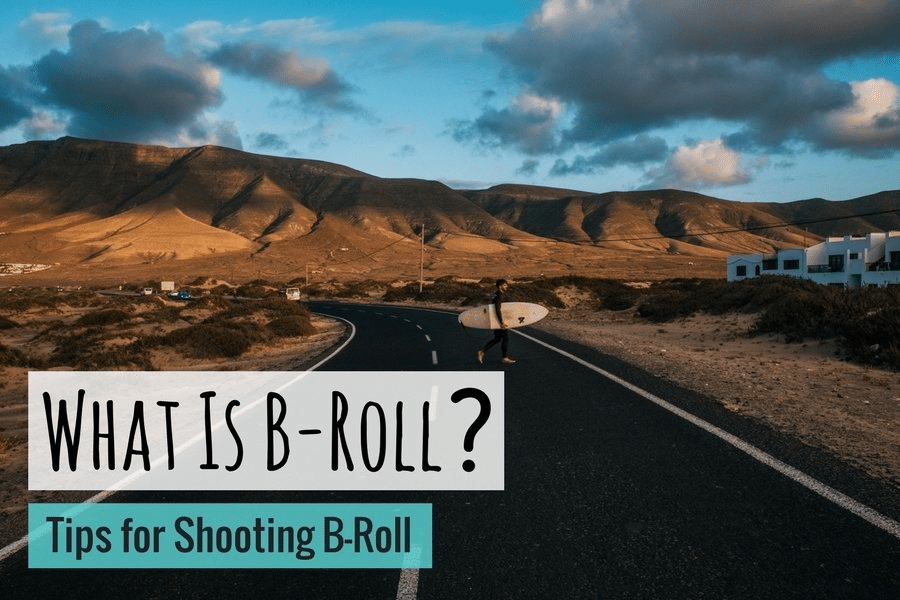 What is B-Roll: Tips for Shooting B-Roll